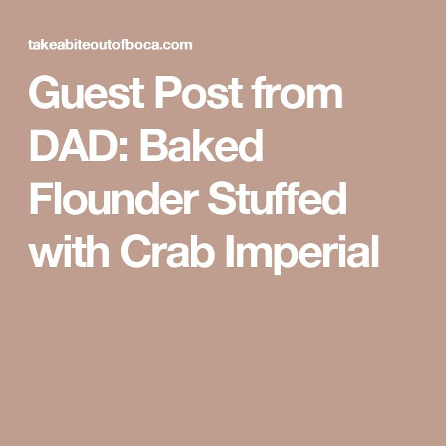 Guest Post from DAD: Baked Flounder Stuffed with Crab Imperial