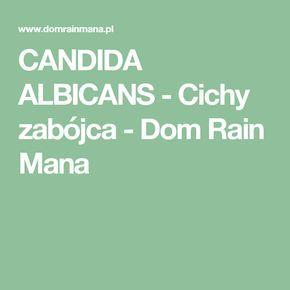 CANDIDA ALBICANS - Cichy zabójca - Dom Rain Mana