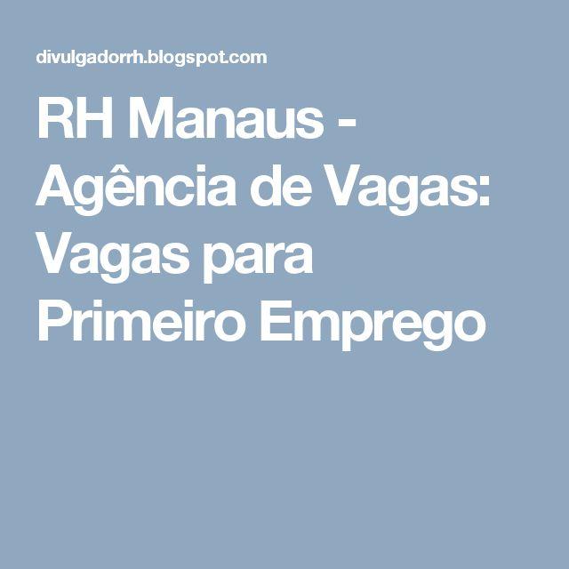 RH Manaus - Agência de Vagas: Vagas para Primeiro Emprego