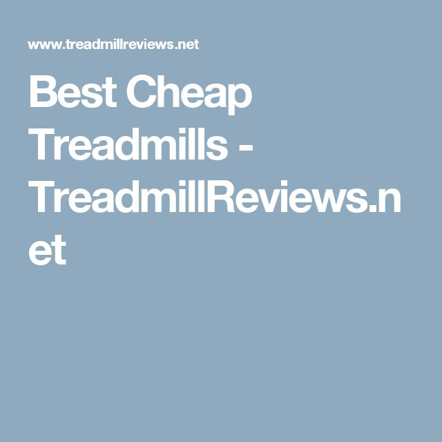 Best Cheap Treadmills - TreadmillReviews.net