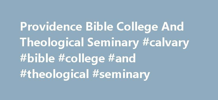 Providence Bible College And Theological Seminary #calvary #bible #college #and #theological #seminary http://poland.nef2.com/providence-bible-college-and-theological-seminary-calvary-bible-college-and-theological-seminary/  # Since 1987, Providence Bible College and Theological Seminary has been providing educational programs in biblical studies and theology. Providence Bible College and Theological Seminary theology students have graduated with ministry and bible degrees at the Bachelor…