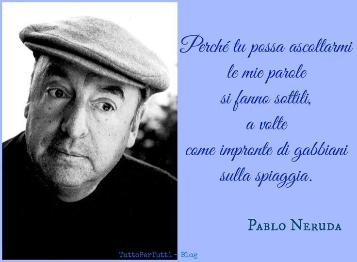 Tutto Per Tutti: PABLO NERUDA - RICARDO ELIEZER NEFTALI REYES BASOALTO (Parral, 12 luglio 1904 – Santiago del Cile, 23 settembre 1973)