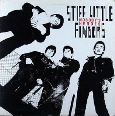 stiff little fingers | ... Punk Progressive Pop Party: Stiff Little Fingers - Nobody's Heroes