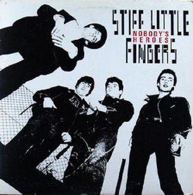 stiff little fingers | ... Punk Progressive Pop Party: Stiff Little Fingers - Nobody's Heroes