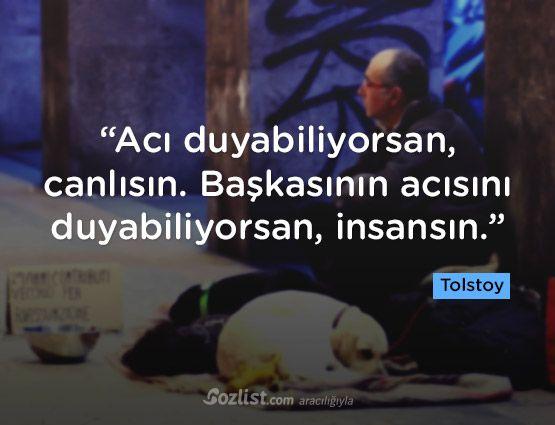 """""""Acı duyabiliyorsan, canlısın. Başkasının acısını duyabiliyorsan, insansın."""" #lev #tolstoy #sözleri #yazar #şair #kitap #şiir #özlü #anlamlı #sözler"""