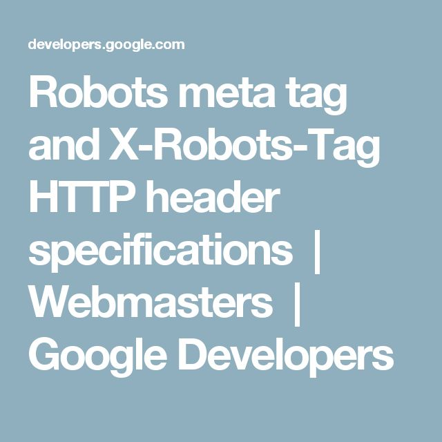 Robots meta tag and X-Robots-Tag HTTP header specifications | Webmasters | Google Developers