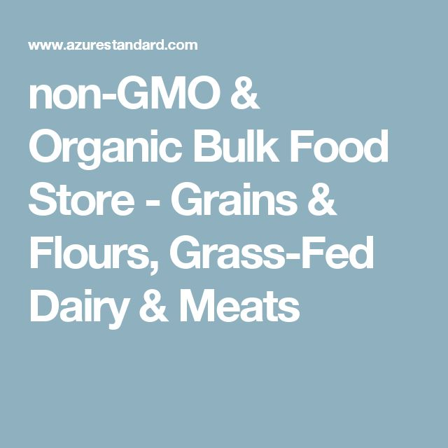 non gmo organic bulk food store grains flours grass fed