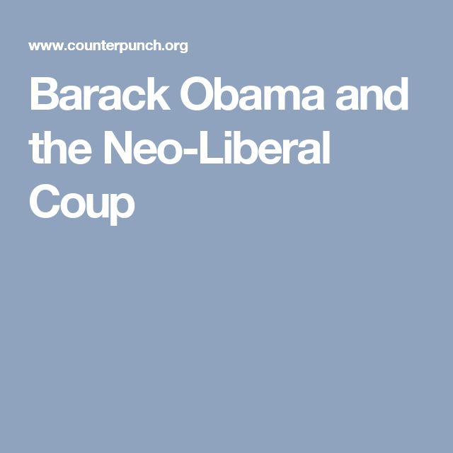 Barack Obama and the Neo-Liberal Coup