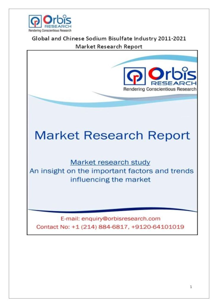 The ''Global and Chinese Sodium bisulfate Industry, 2011-2021 Market Research Report'' is a professional and in-depth study on the current state of the global Sodium bisulfate industry with a focus on the Chinese market.   Browse the full report @ http://www.orbisresearch.com/reports/index/global-and-chinese-sodium-bisulfate-industry-2011-2021-market-research-report .  Request a sample for this report @ http://www.orbisresearch.com/contacts/request-sample/125706 .