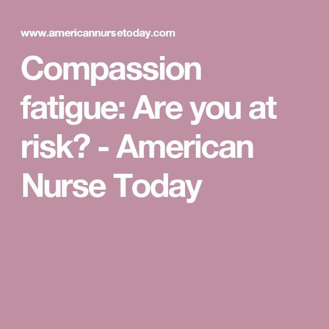 Compassion fatigue: Are you at risk? - American Nurse Today