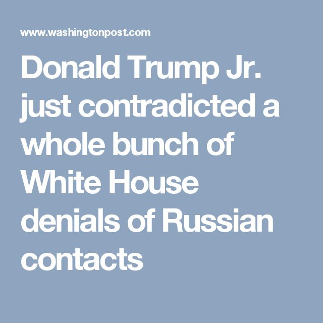 Donald Trump Jr. just contradicted a whole bunch of White House denials of Russian contacts