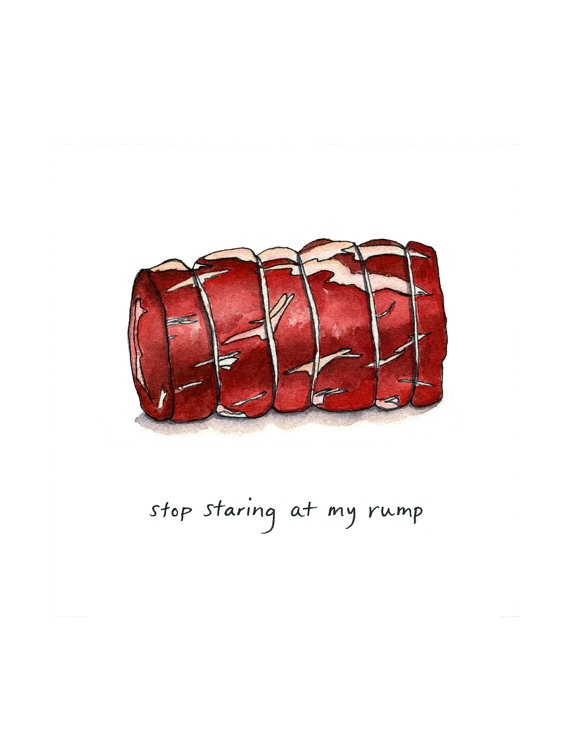 "Meat art - ""Stop Staring at My Rump""- cheeky meat print"