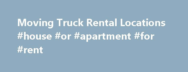 Moving Truck Rental Locations #house #or #apartment #for #rent http://renta.nef2.com/moving-truck-rental-locations-house-or-apartment-for-rent/  #moving truck rental # Browse U.S. locations by state Terms Conditions A reservation only guarantees the rate once confirmed with a credit card deposit, and shows a customer's preferences for a pick-up location, drop-off location, time of rental, date of rental and equipment type. The pick-up location, drop-off location, time of rental and date of…