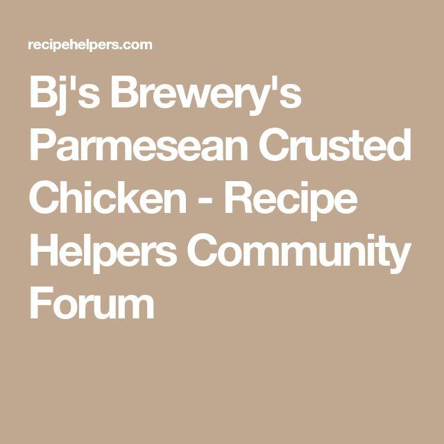 Bj's Brewery's Parmesean Crusted Chicken - Recipe Helpers Community Forum