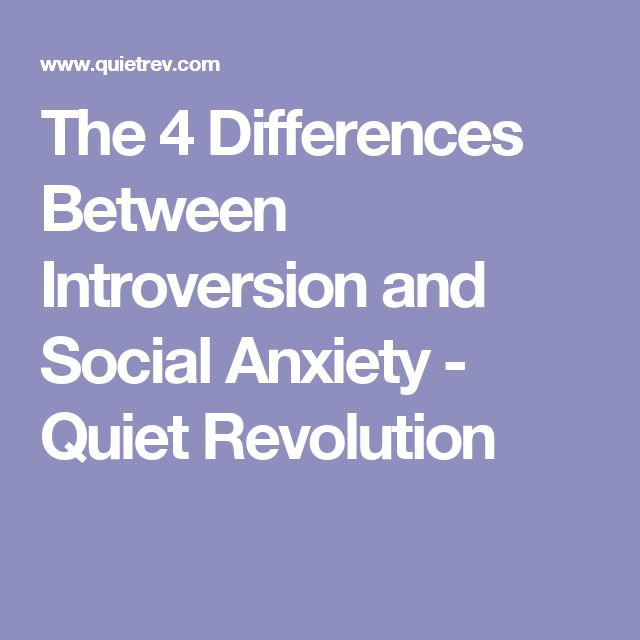 The 4 Differences Between Introversion and Social Anxiety - Quiet Revolution