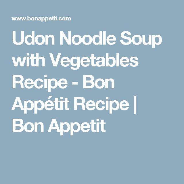 Udon Noodle Soup with Vegetables Recipe - Bon Appétit Recipe | Bon Appetit
