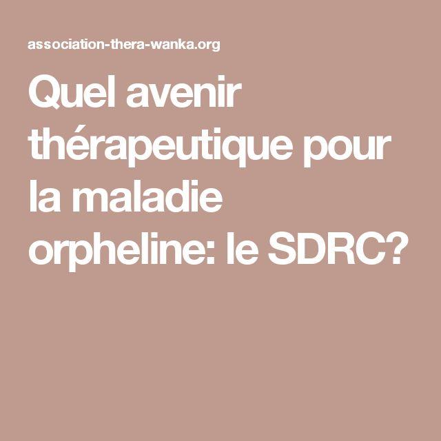 Quel avenir thérapeutique pour la maladie orpheline: le SDRC?