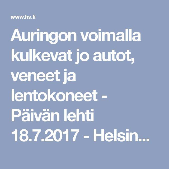 Auringon voimalla kulkevat jo autot, veneet ja lentokoneet - Päivän lehti 18.7.2017 - Helsingin Sanomat