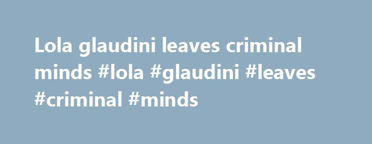 Lola glaudini leaves criminal minds #lola #glaudini #leaves #criminal #minds http://north-carolina.remmont.com/lola-glaudini-leaves-criminal-minds-lola-glaudini-leaves-criminal-minds/  # A.J. Cook Returns to Criminal Minds for Paget Brewster s Final Episode Tweet Share Email Share Share Pin It Share Comment While all of the petitioning from Criminal Minds fans couldn't save A.J. Cook from being wrongfully fired from the series, it appears that we haven't seen the last of Cook's lovable…