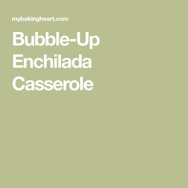 Bubble-Up Enchilada Casserole