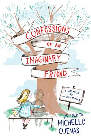 "CONFESSIONS OF AN IMAGINARY FRIEND by Michelle Cuevas -- The whimsical ""autobiography"" of an imaginary friend who doesn't know he's imaginary—perfect for fans of The Miraculous Journey of Edward Tulane and Toy Story."