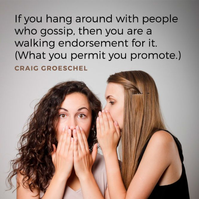 If you hang around with people who gossip...
