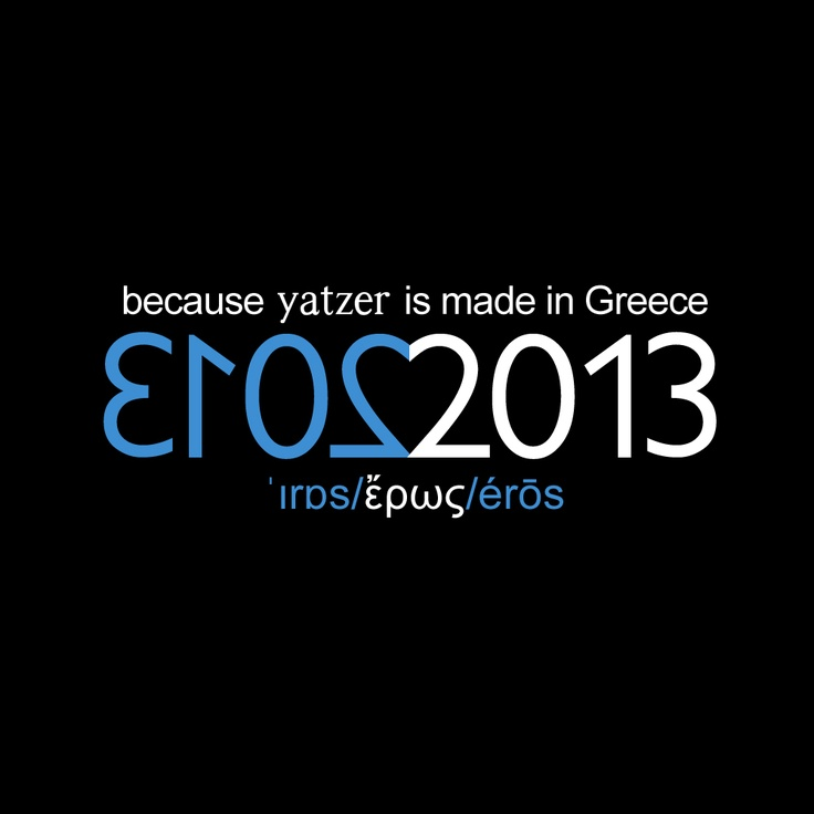 ˈɪrɒs/ἔρως/érōs/2013 > Because Yatzer is made in #Greece!  Happy New Year