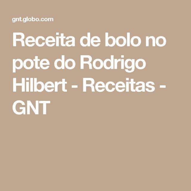 Receita de bolo no pote do Rodrigo Hilbert  - Receitas - GNT