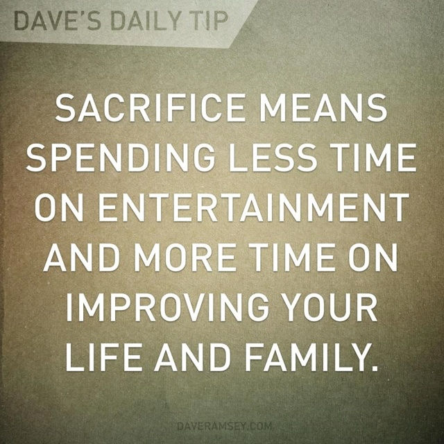 Some of the best entertainment is sitting around the house and truly being with your kids and family....  Dave Ramsey