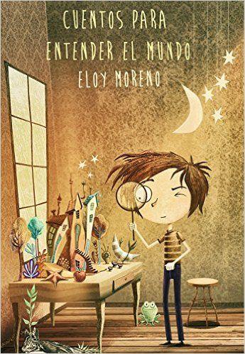 Cuentos para entender el mundo : Eloy Moreno: Amazon.es: Tienda Kindle