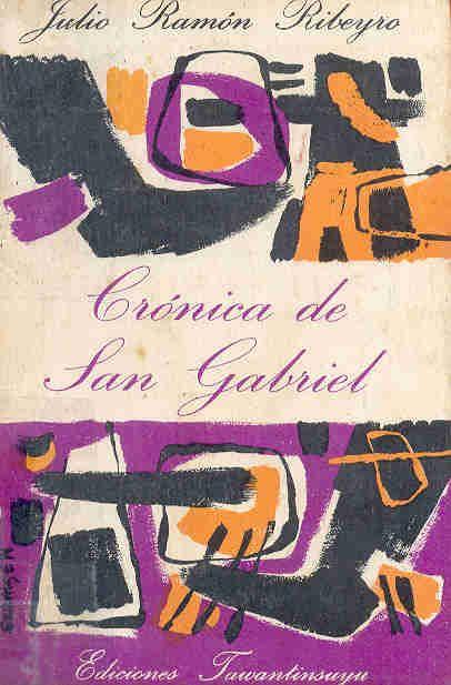 Julio Ramón Ribeyro, Crónica de San Gabriel, Lima: Editorial Tawantinsuyu, 1960.
