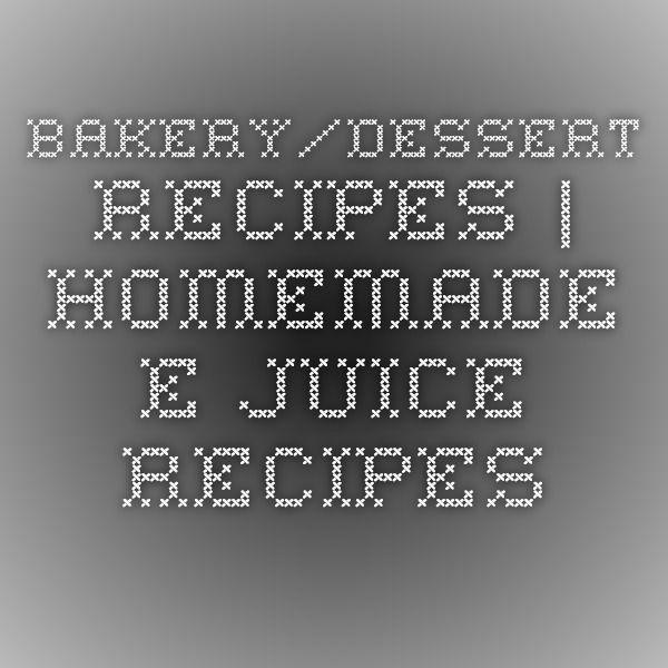 Bakery/Dessert Recipes   Homemade E-juice Recipes
