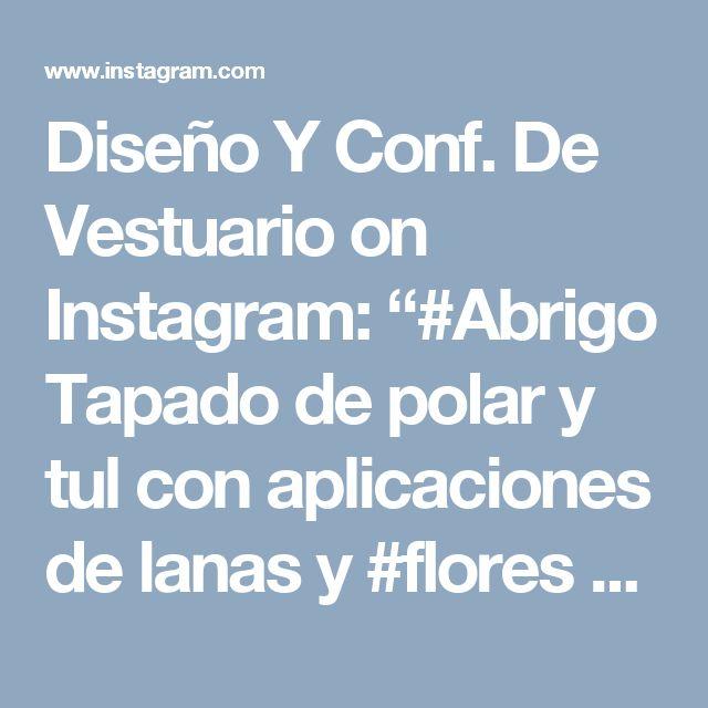 """Diseño Y Conf. De Vestuario on Instagram: """"#Abrigo Tapado de polar y tul con aplicaciones de lanas y #flores de fieltro #invierno #winter #fashion #moda #magallanes #puq #patagonia…"""""""