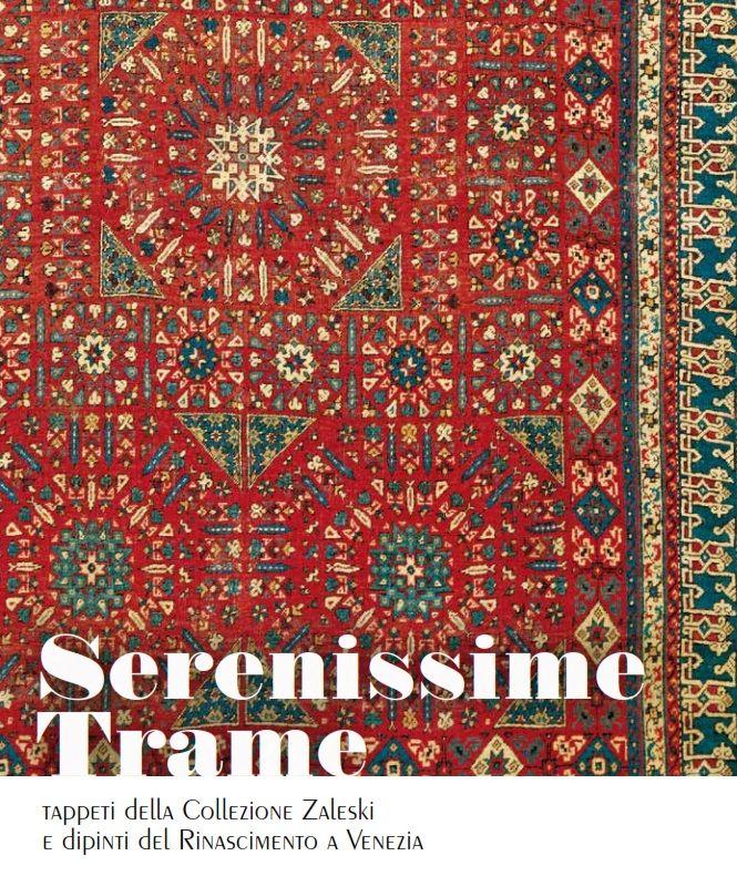 SERENISSIME TRAME – Tappeti dalla collezione Zaleski e dipinti del Rinascimento | Galleria Giorgio Franchetti alla Ca' d'Oro