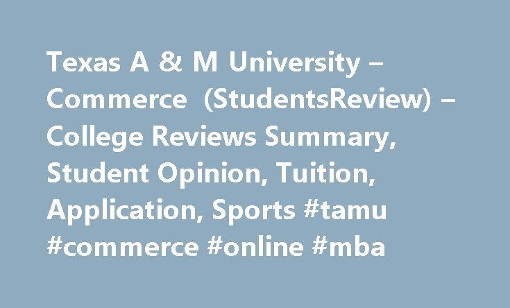 Texas A & M University – Commerce (StudentsReview) – College Reviews Summary, Student Opinion, Tuition, Application, Sports #tamu #commerce #online #mba http://zimbabwe.nef2.com/texas-a-m-university-commerce-studentsreview-college-reviews-summary-student-opinion-tuition-application-sports-tamu-commerce-online-mba/  # Texas A & M University – Commerce According to NPR. the cost of college. more Just so you know, filling out these forms is a lot more than penciling. more My name is Esteban…
