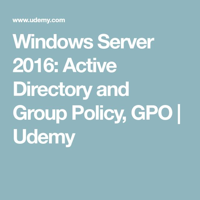 Windows Server 2016: Active Directory and Group Policy, GPO | Udemy