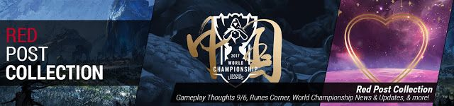 awesome Red Post Collection: Gameplay Thoughts 9/6, Runes Corner, World Championship News & Updates, & more!