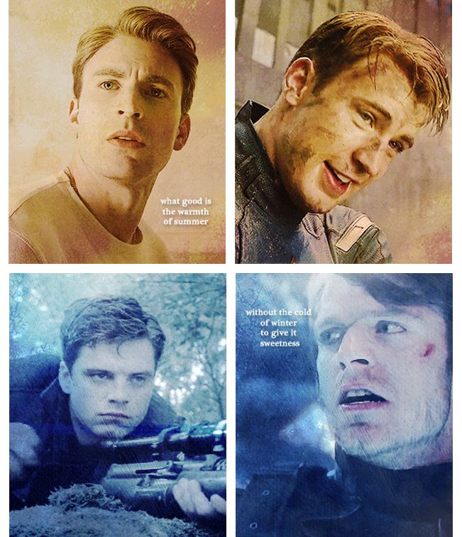 ''What good is the warmth of summer without the cold of winter to give it sweetness?'' / Steve Rogers : Captain America & Bucky Barnes : The Winter Soldier.