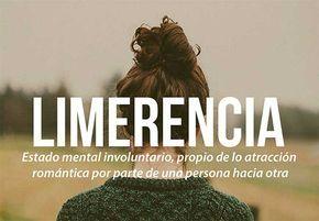 Limerencia: Estado mental involuntario, propio de la atracción romántica por parte de una persona hacia otra.