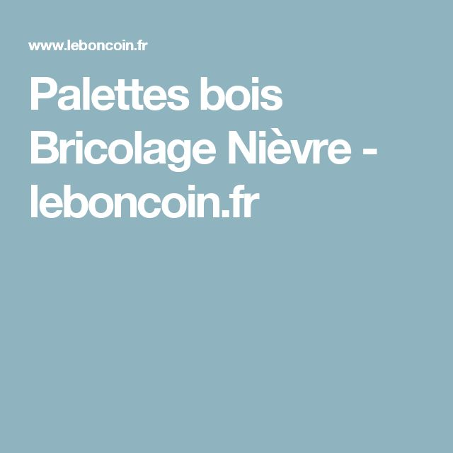 Pour ceux que ça intéresserait il y a des palettes à vendre sur le boncoin Palettes bois Bricolage Nièvre - leboncoin.fr