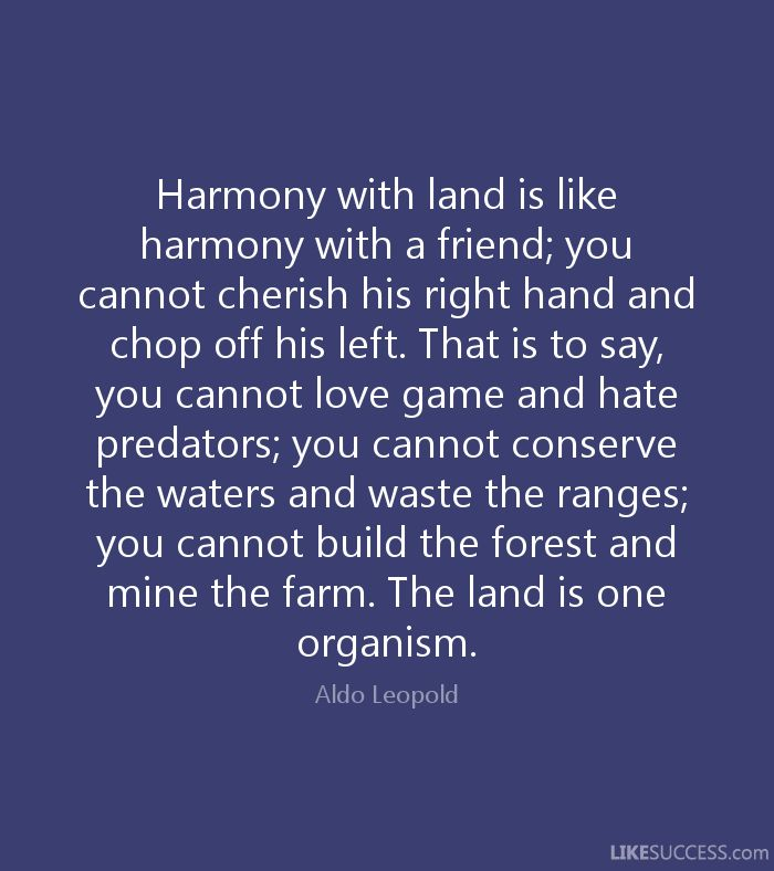 Harmony with land is like harmony with a by Aldo Leopold @ Like ...
