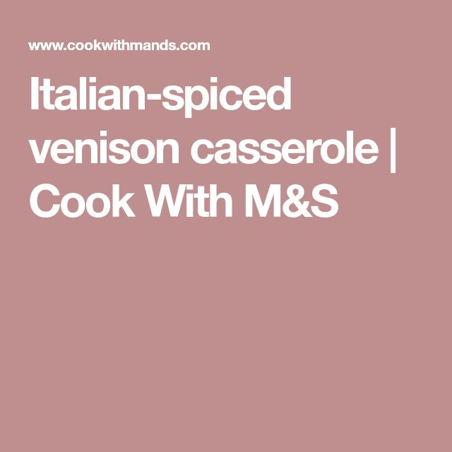 Italian-spiced venison casserole | Cook With M&S