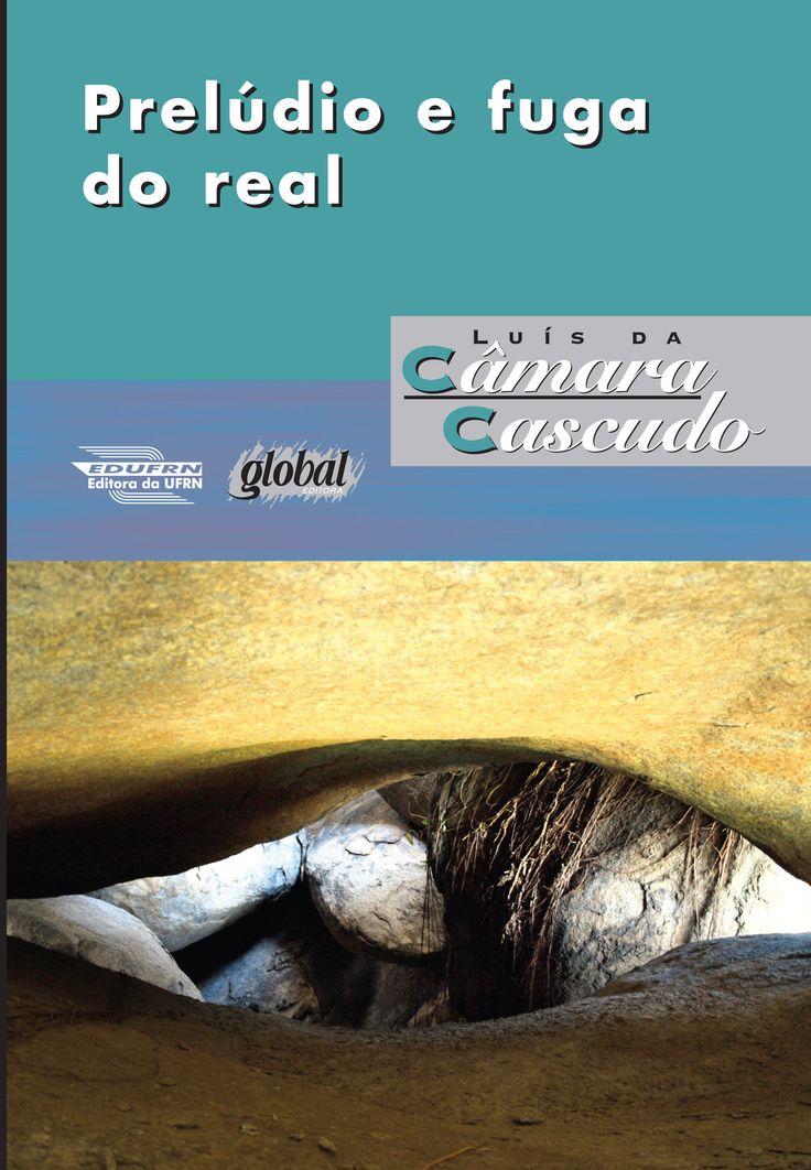 Prelúdio e Fuga do Real - Luís da Câmara Cascudo - Editora Global - Informações e Sinopse: http://goo.gl/JKYrr6