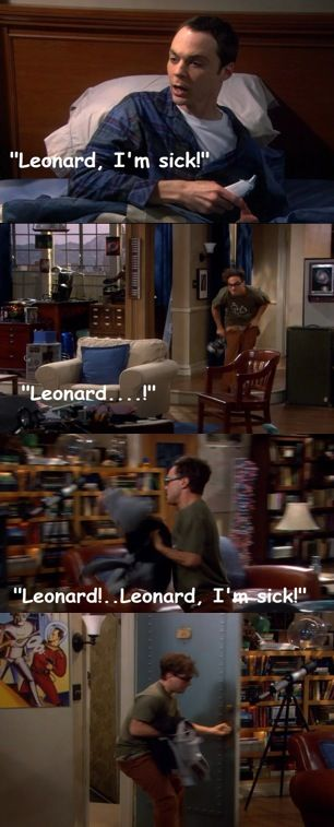 Never stick around when Sheldon is sick.