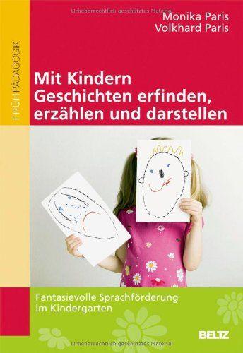 Mit Kindern Geschichten erfinden, erzählen und darstellen: Fantasievolle Sprachförderung im Kindergarten von Monika Paris http://www.amazon.de/dp/3407628072/ref=cm_sw_r_pi_dp_As3cub0BEXB36