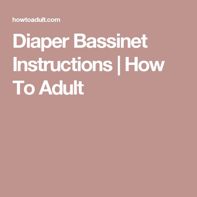 Diaper Bassinet Instructions | How To Adult