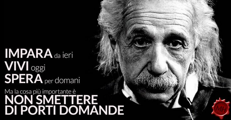 Impara da ieri, vivi oggi, spera per domani; ma la cosa più importante è non smettere mai di porti domande / Albert Einstein  #einstein #eroidellumanita #ispirazione #aforismi #motivational