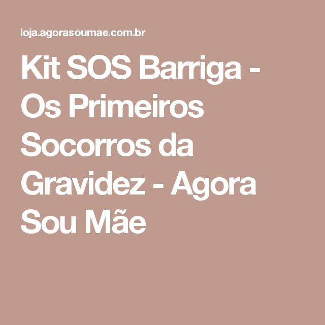 Kit SOS Barriga - Os Primeiros Socorros da Gravidez - Agora Sou Mãe
