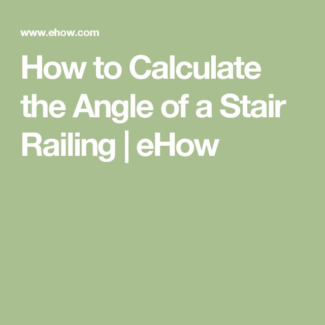 How to Calculate the Angle of a Stair Railing   eHow