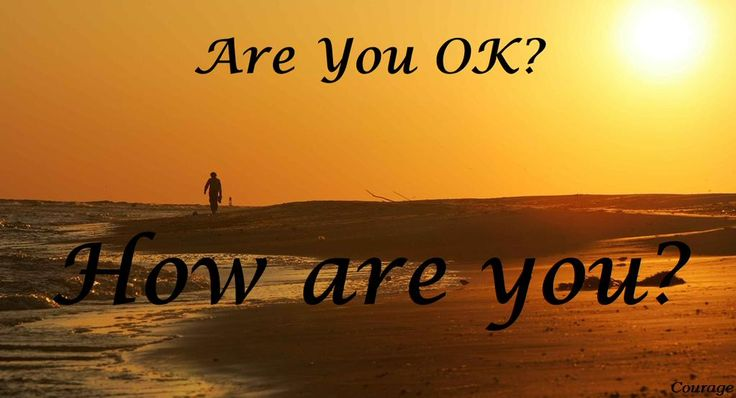 ARE YOU OK? HOW ARE YOU? Let me know, how do you feel on World Suicide Prevention Day? R U OK? #Courage